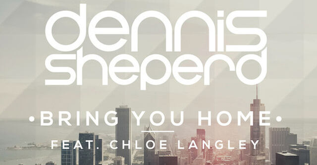 "Out Now: ""Bring You Home"" - Die neue Single von Dennis Sheperd und Chloe Langley"