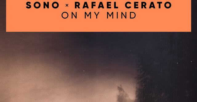 Sono x Rafael Cerato - On My Mind